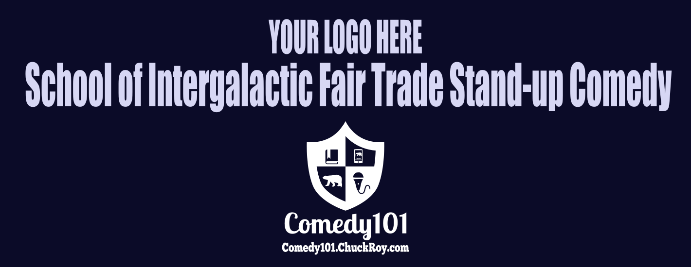 YOUR LOGO HERE School of Intergalactic Fair Trade Stand-up Comedy