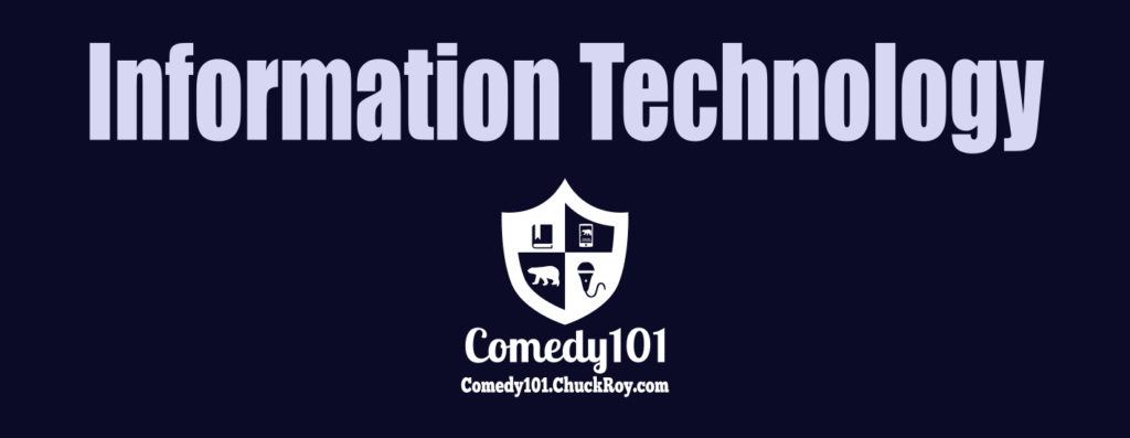 Comedy101.ChuckRoy.com IT Information Technology
